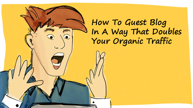 How To Guest Blog In A Way That Doubles Your Organic Traffic - Mirasee
