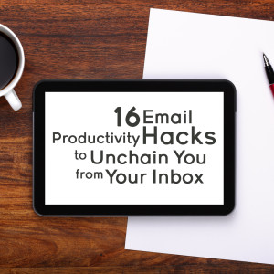 16 Email Productivity Hacks to Unchain You From Your Inbox