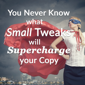 You never know what small tweaks will supercharge your copy.