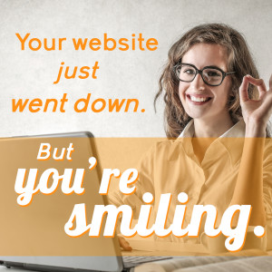 your website just went down. But you're smiling.