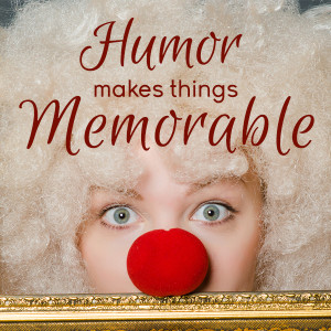 Humour makes you memorable