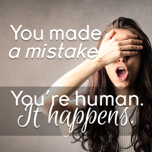 You made a mistake. You're human, it happens.