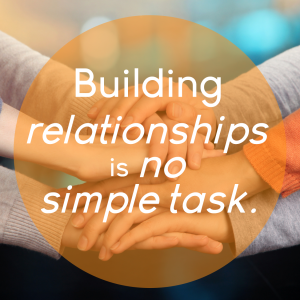 Building relationships is no simple task