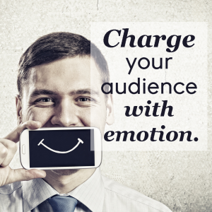 charge your audience with emotion