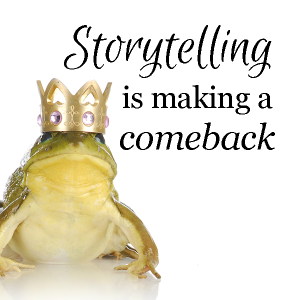 Storytelling is making a comeback