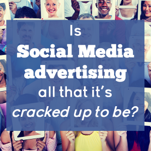 is social media advertising all that it's cracked up to be?