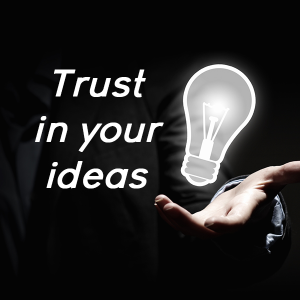Trust in your ideas