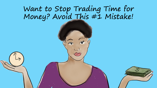 Stop Trading Time for Money