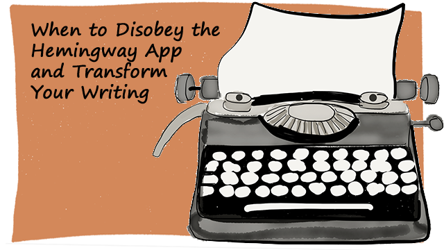 When to Disobey the Hemingway App and Transform Your Writing