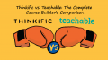 Thinkific vs. Teachable: The Complete Course Builder's Comparison