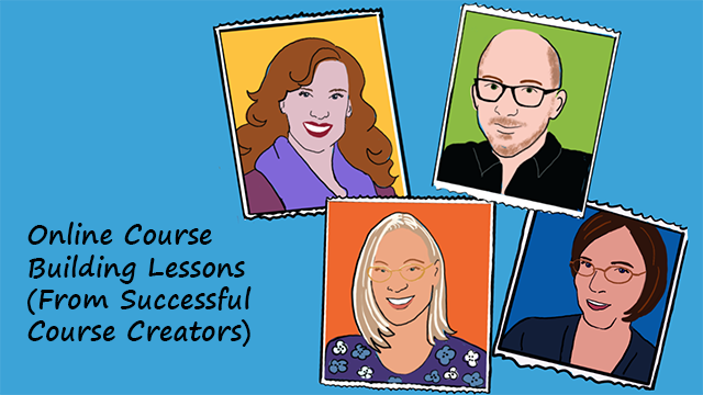 Online Course Building Lessons (From Successful Course Creators)