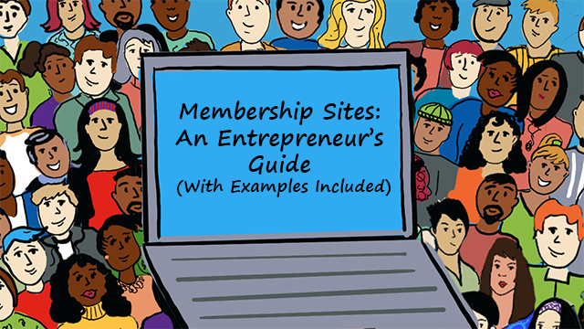 Membership Sites: An Entrepreneur's Guide (With Examples Included)