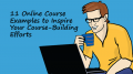11 Online Course Examples to Inspire Your Course-Building Efforts