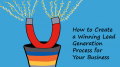 How to Create a Winning Lead Generation Process for Your Business