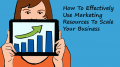 How To Effectively Use Marketing Resources To Scale Your Business