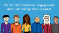The 12 Best Customer Engagement Ideas For Scaling Your Business