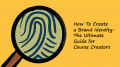 How To Create a Brand Identity: The Ultimate Guide for Course Creators
